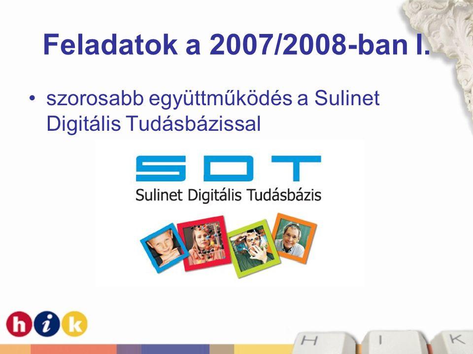 Feladatok a 2007/2008-ban I. •szorosabb együttműködés a Sulinet Digitális Tudásbázissal