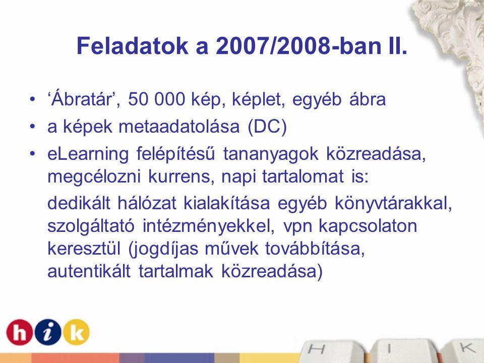 Feladatok a 2007/2008-ban II. •'Ábratár', 50 000 kép, képlet, egyéb ábra •a képek metaadatolása (DC) •eLearning felépítésű tananyagok közreadása, megc