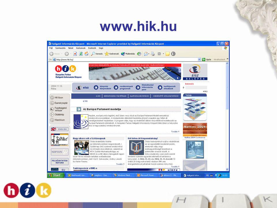 A Hallgatói Információs Központ (HIK) •2003-ban nyitott •10 000 regisztrált hallgató (és oktató) •300 számítógépes tanulóhely •30 gépnélküli olvasóhely •EISZ •kiegészítő szolgáltatások: könyvtár, FIP •Kempelen Farkas Digitális Tankönyvtár