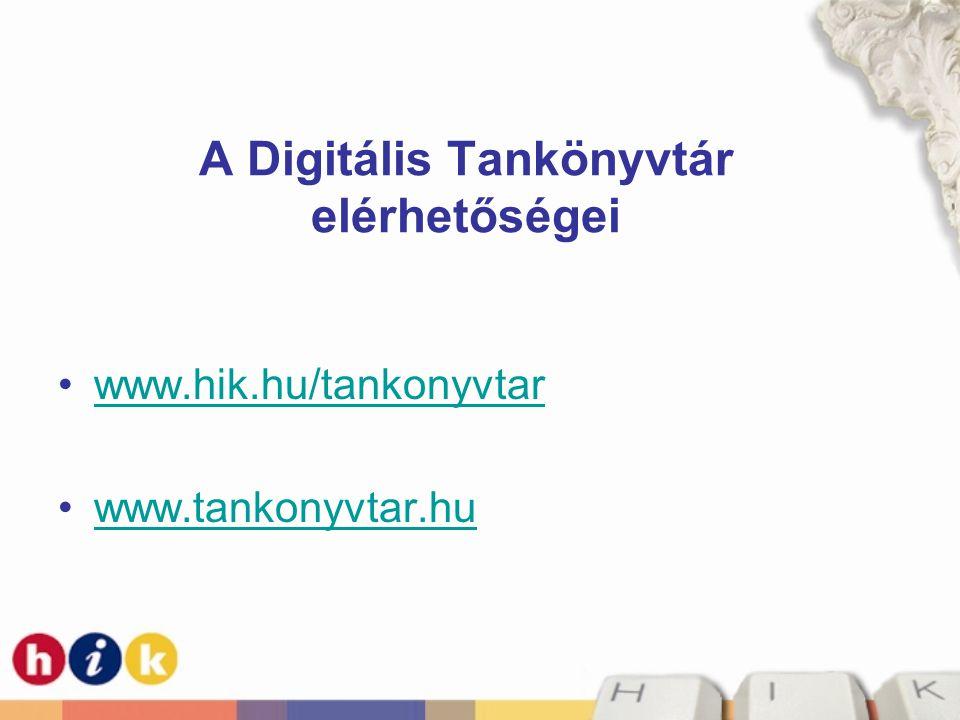 A Digitális Tankönyvtár elérhetőségei •www.hik.hu/tankonyvtarwww.hik.hu/tankonyvtar •www.tankonyvtar.huwww.tankonyvtar.hu