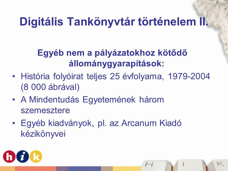 Digitális Tankönyvtár történelem II. Egyéb nem a pályázatokhoz kötődő állománygyarapítások: •História folyóirat teljes 25 évfolyama, 1979-2004 (8 000