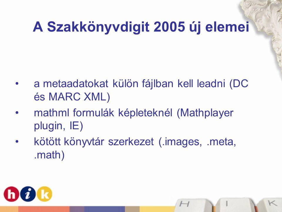 A Szakkönyvdigit 2005 új elemei •a metaadatokat külön fájlban kell leadni (DC és MARC XML) •mathml formulák képleteknél (Mathplayer plugin, IE) •kötöt