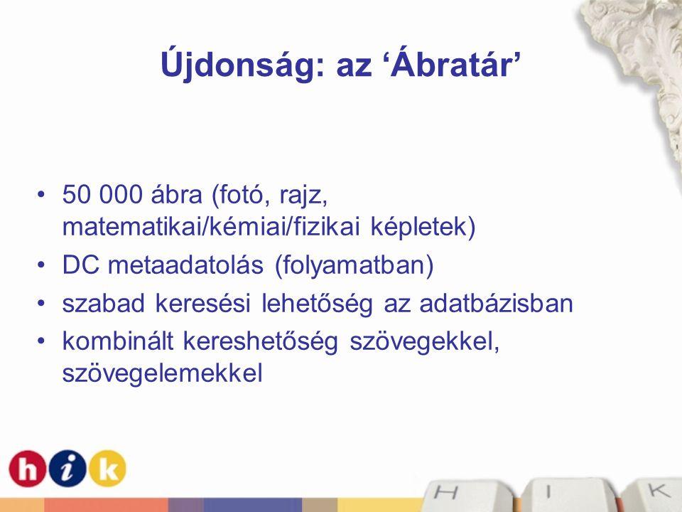 Újdonság: az 'Ábratár' •50 000 ábra (fotó, rajz, matematikai/kémiai/fizikai képletek) •DC metaadatolás (folyamatban) •szabad keresési lehetőség az ada