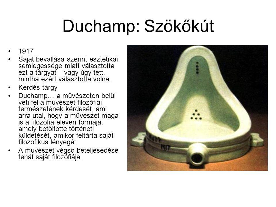 Duchamp: Szökőkút •1917 •Saját bevallása szerint esztétikai semlegessége miatt választotta ezt a tárgyat – vagy úgy tett, mintha ezért választotta vol