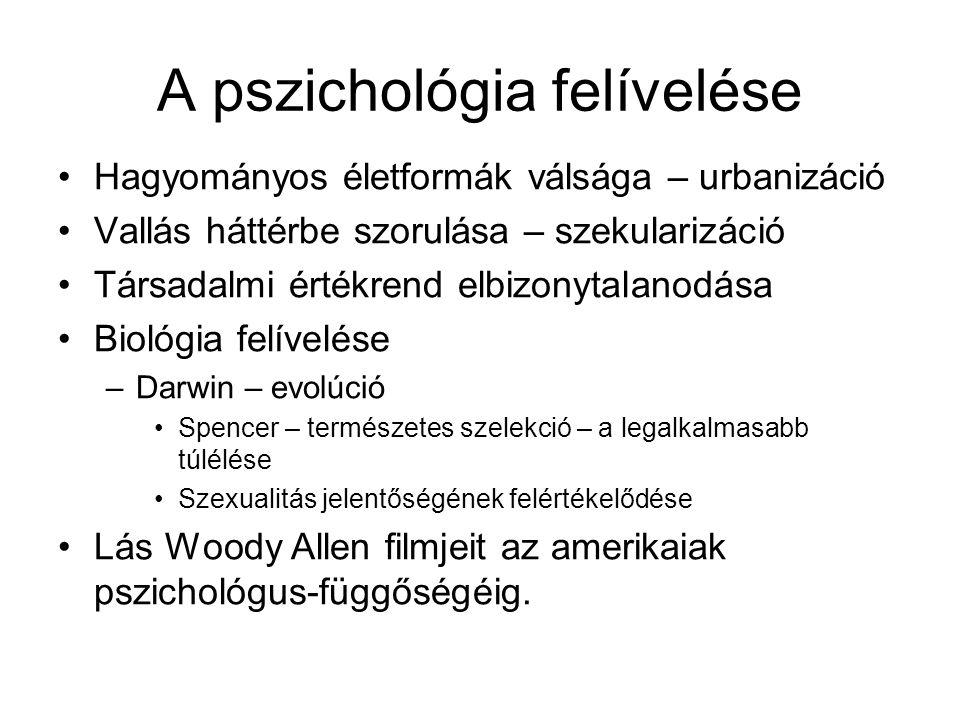 A pszichológia felívelése •Hagyományos életformák válsága – urbanizáció •Vallás háttérbe szorulása – szekularizáció •Társadalmi értékrend elbizonytala