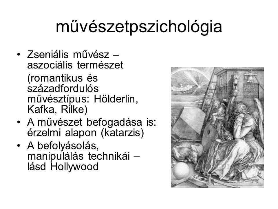 művészetpszichológia •Zseniális művész – aszociális természet (romantikus és századfordulós művésztípus: Hölderlin, Kafka, Rilke) •A művészet befogadá