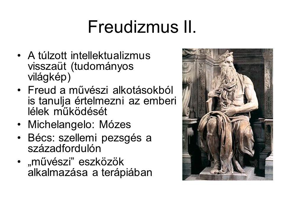 Freudizmus II. •A túlzott intellektualizmus visszaüt (tudományos világkép) •Freud a művészi alkotásokból is tanulja értelmezni az emberi lélek működés