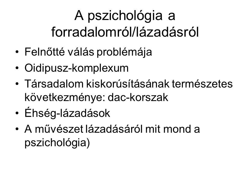 A pszichológia a forradalomról/lázadásról •Felnőtté válás problémája •Oidipusz-komplexum •Társadalom kiskorúsításának természetes következménye: dac-k