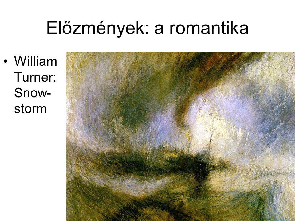 Előzmények: a romantika •William Turner: Snow- storm