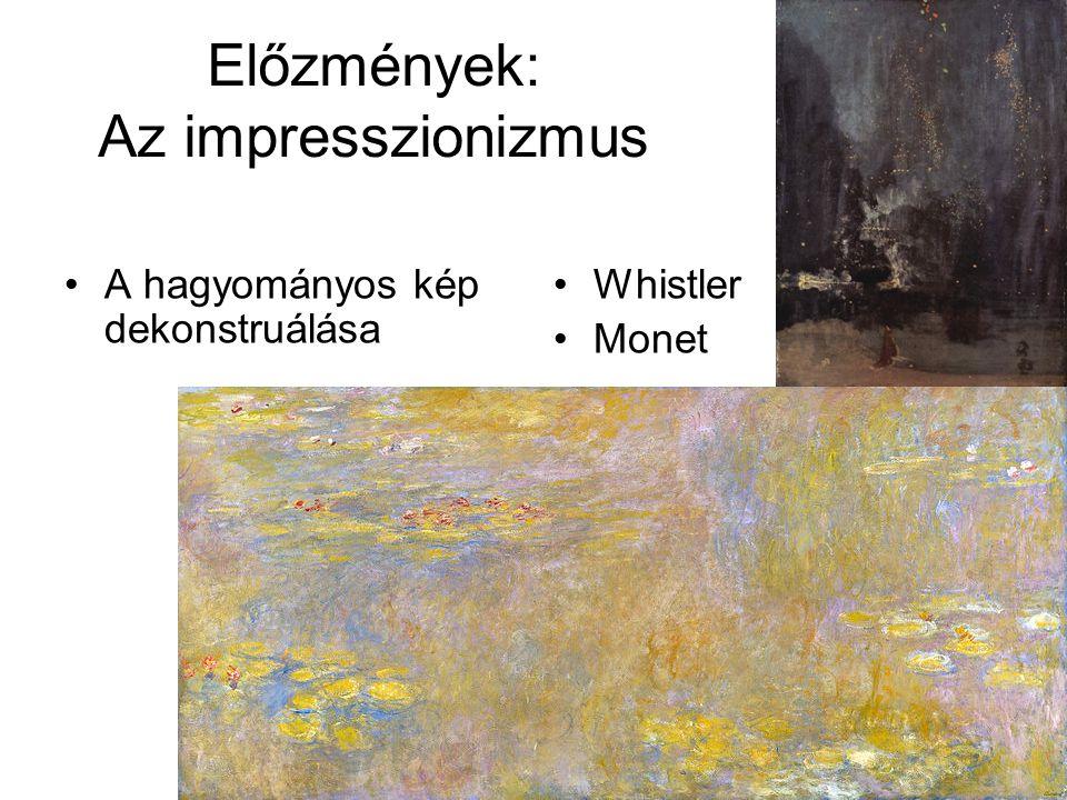 Előzmények: Az impresszionizmus •A hagyományos kép dekonstruálása •Whistler •Monet