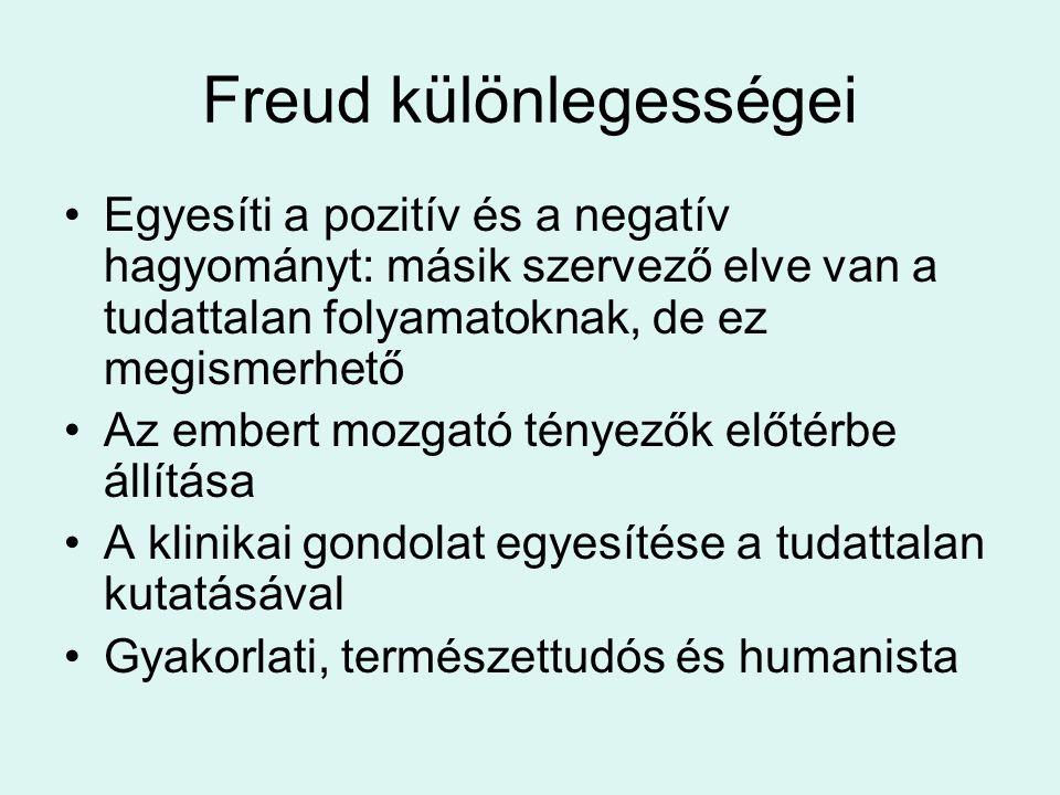 Freud különlegességei •Egyesíti a pozitív és a negatív hagyományt: másik szervező elve van a tudattalan folyamatoknak, de ez megismerhető •Az embert m