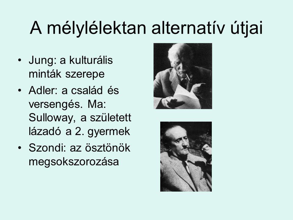 A mélylélektan alternatív útjai •Jung: a kulturális minták szerepe •Adler: a család és versengés. Ma: Sulloway, a született lázadó a 2. gyermek •Szond
