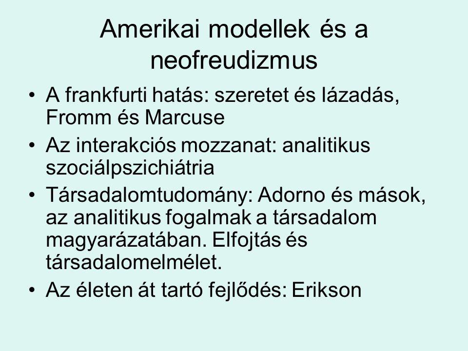 Amerikai modellek és a neofreudizmus •A frankfurti hatás: szeretet és lázadás, Fromm és Marcuse •Az interakciós mozzanat: analitikus szociálpszichiátr