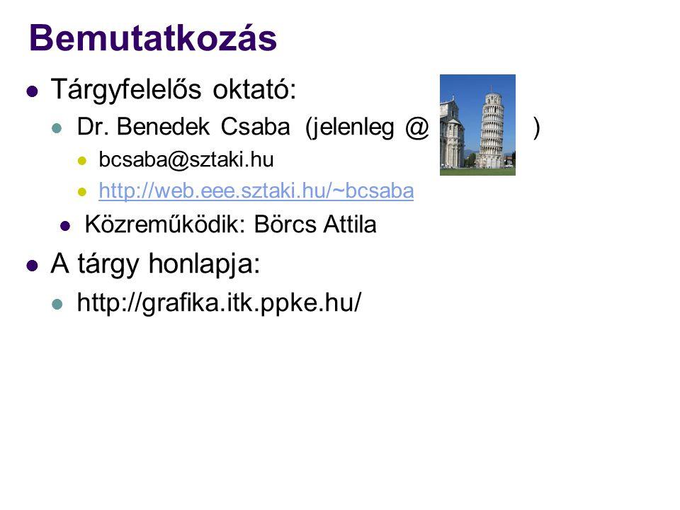 Bemutatkozás  Tárgyfelelős oktató:  Dr. Benedek Csaba (jelenleg @ )  bcsaba@sztaki.hu  http://web.eee.sztaki.hu/~bcsaba http://web.eee.sztaki.hu/~