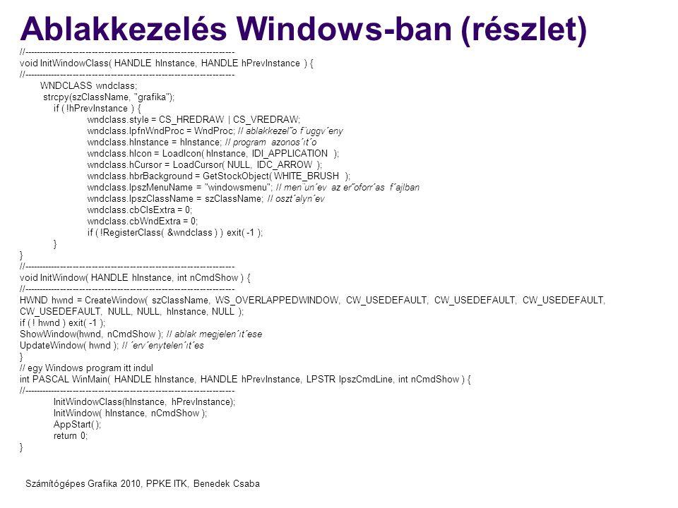 Számítógépes Grafika 2010, PPKE ITK, Benedek Csaba Ablakkezelés Windows-ban (részlet) //--------------------------------------------------------------