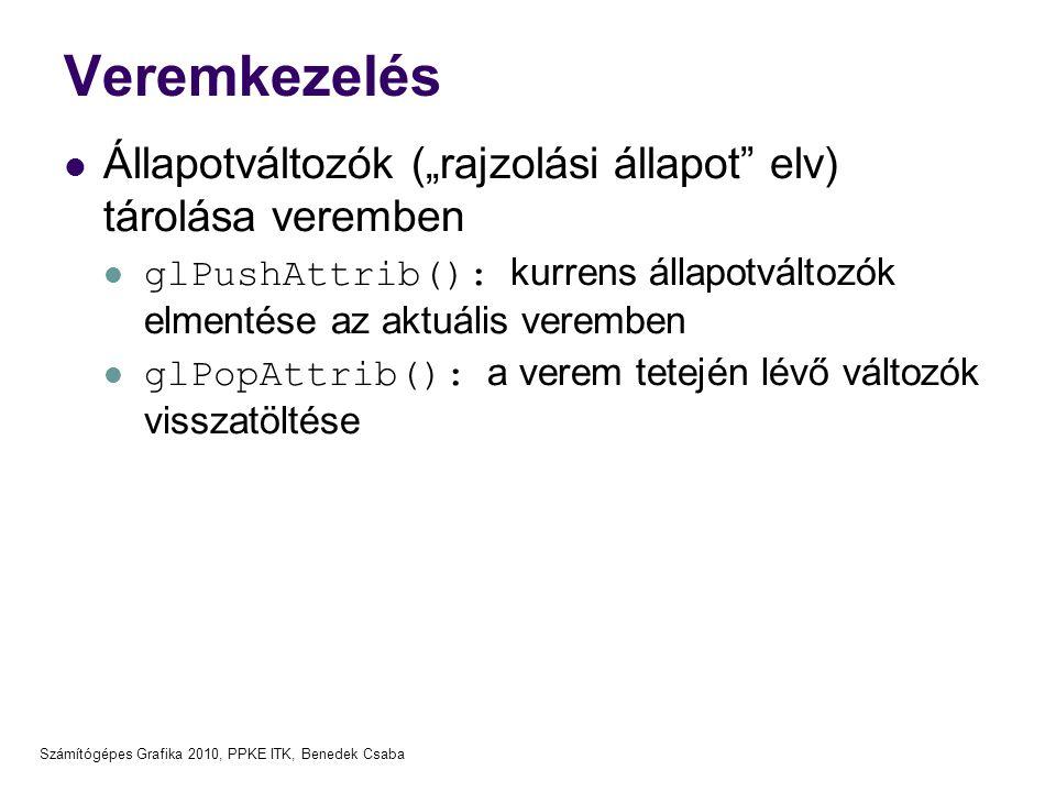 """Számítógépes Grafika 2010, PPKE ITK, Benedek Csaba Veremkezelés  Állapotváltozók (""""rajzolási állapot"""" elv) tárolása veremben  glPushAttrib(): kurren"""