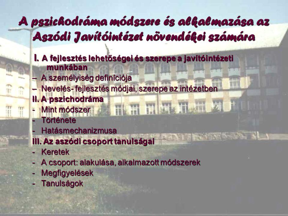 A pszichodráma módszere és alkalmazása az Aszódi Javítóintézet növendékei számára I. A fejlesztés lehetőségei és szerepe a javítóintézeti munkában I.