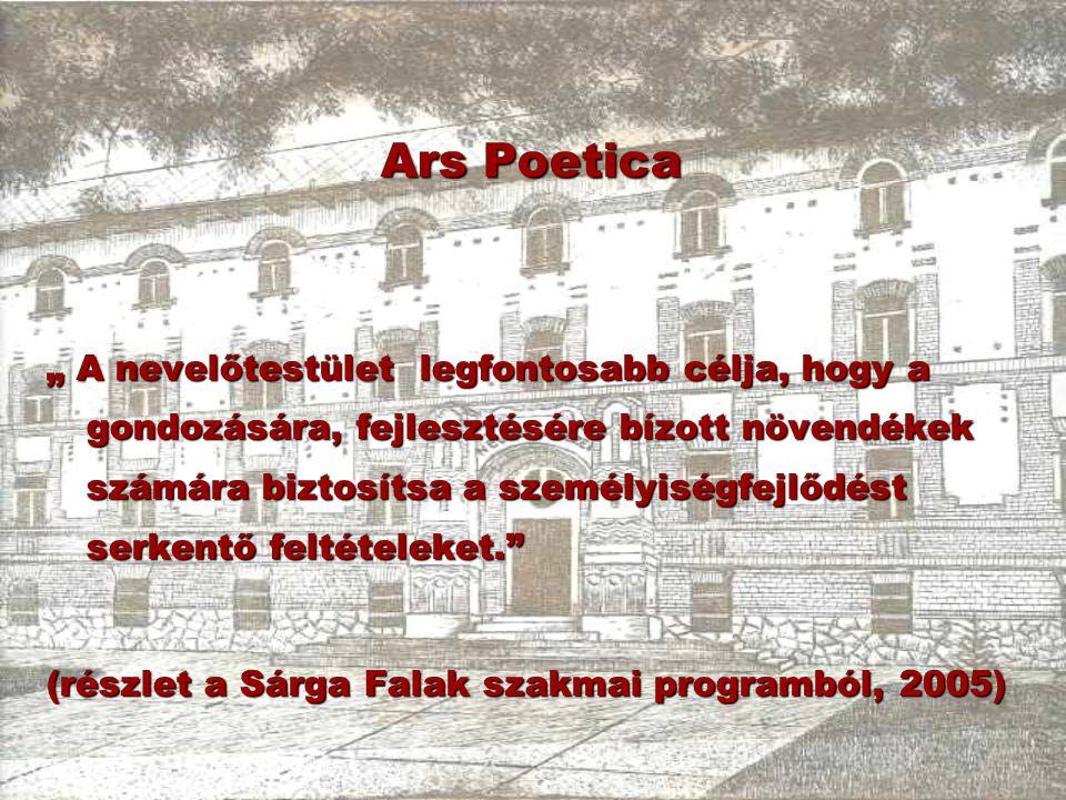 """Ars Poetica """" A nevelőtestület legfontosabb célja, hogy a gondozására, fejlesztésére bízott növendékek számára biztosítsa a személyiségfejlődést serke"""
