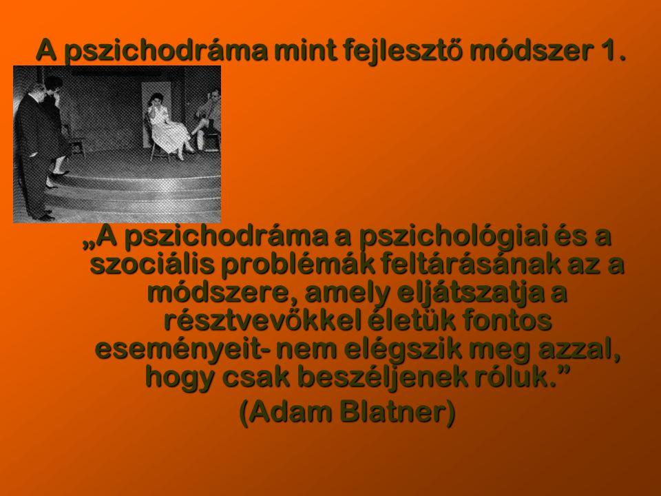 """A pszichodráma mint fejleszt ő módszer 1. """"A pszichodráma a pszichológiai és a szociális problémák feltárásának az a módszere, amely eljátszatja a rés"""