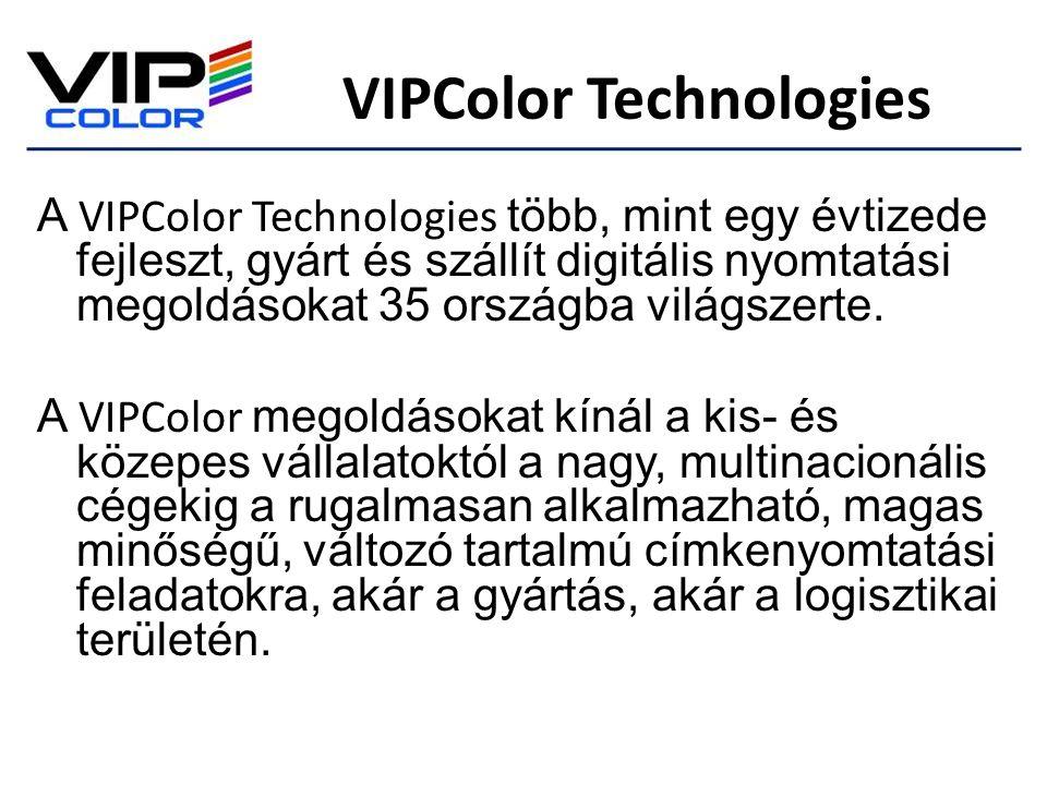 VIPColor Technologies A VIPColor Technologies több, mint egy évtizede fejleszt, gyárt és szállít digitális nyomtatási megoldásokat 35 országba világsz