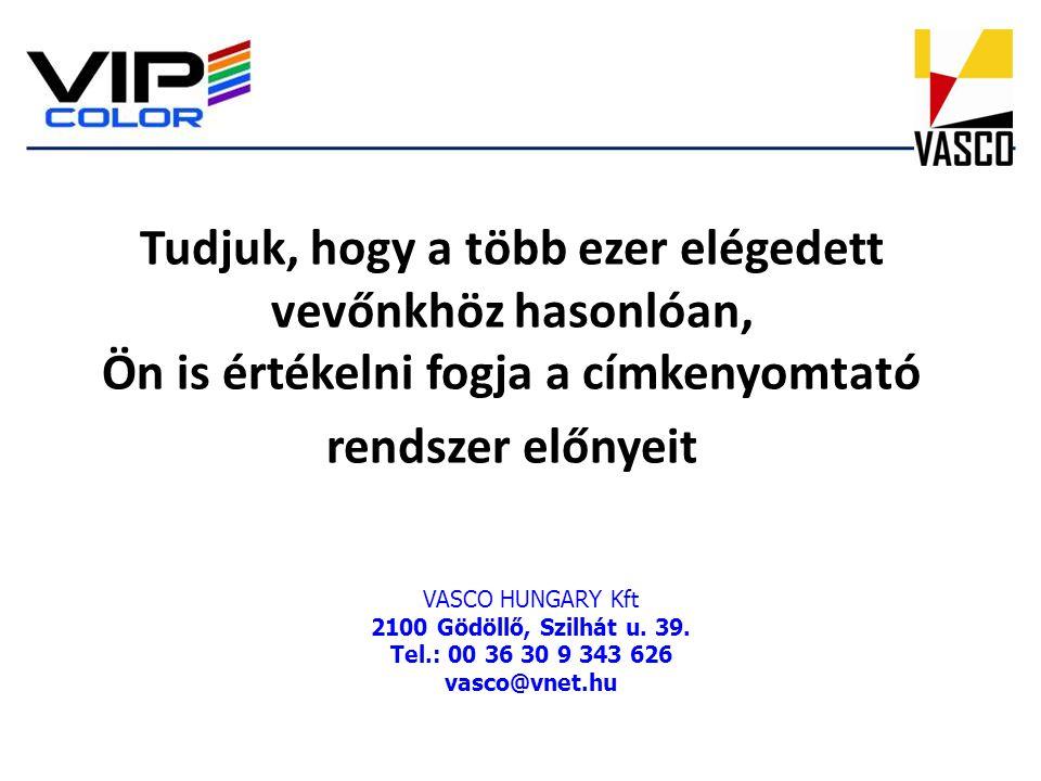 Tudjuk, hogy a több ezer elégedett vevőnkhöz hasonlóan, Ön is értékelni fogja a címkenyomtató rendszer előnyeit VASCO HUNGARY Kft 2100 Gödöllő, Szilhá