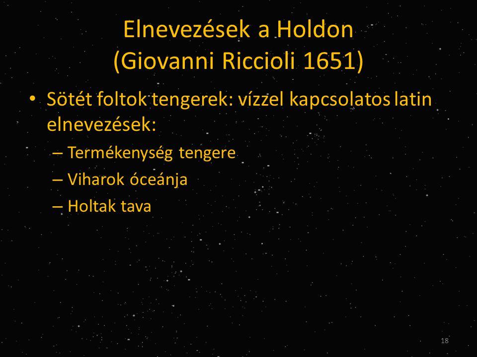 Elnevezések a Holdon (Giovanni Riccioli 1651) • Sötét foltok tengerek: vízzel kapcsolatos latin elnevezések: – Termékenység tengere – Viharok óceánja – Holtak tava 18