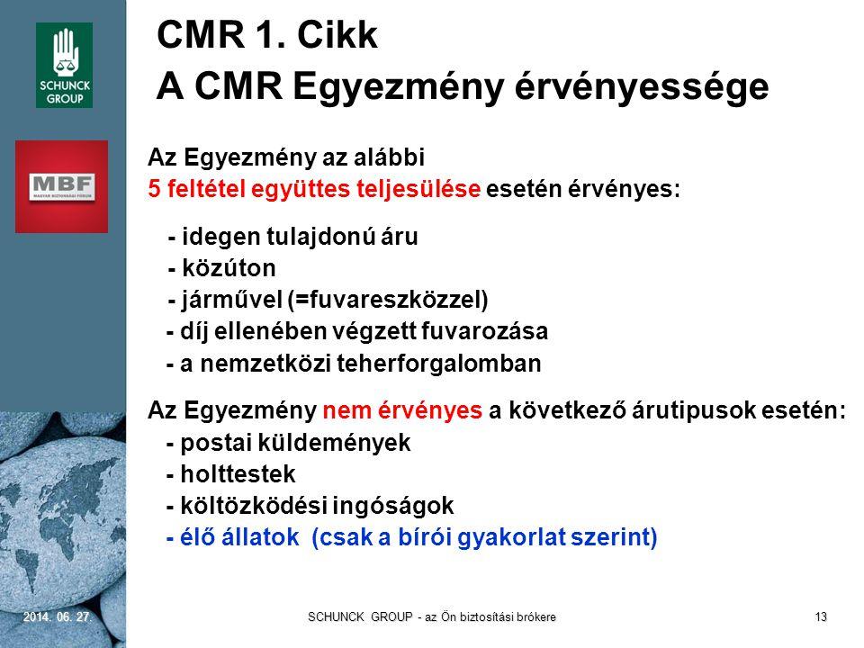 CMR 1. Cikk A CMR Egyezmény érvényessége Az Egyezmény az alábbi 5 feltétel együttes teljesülése esetén érvényes: - idegen tulajdonú áru - közúton - já