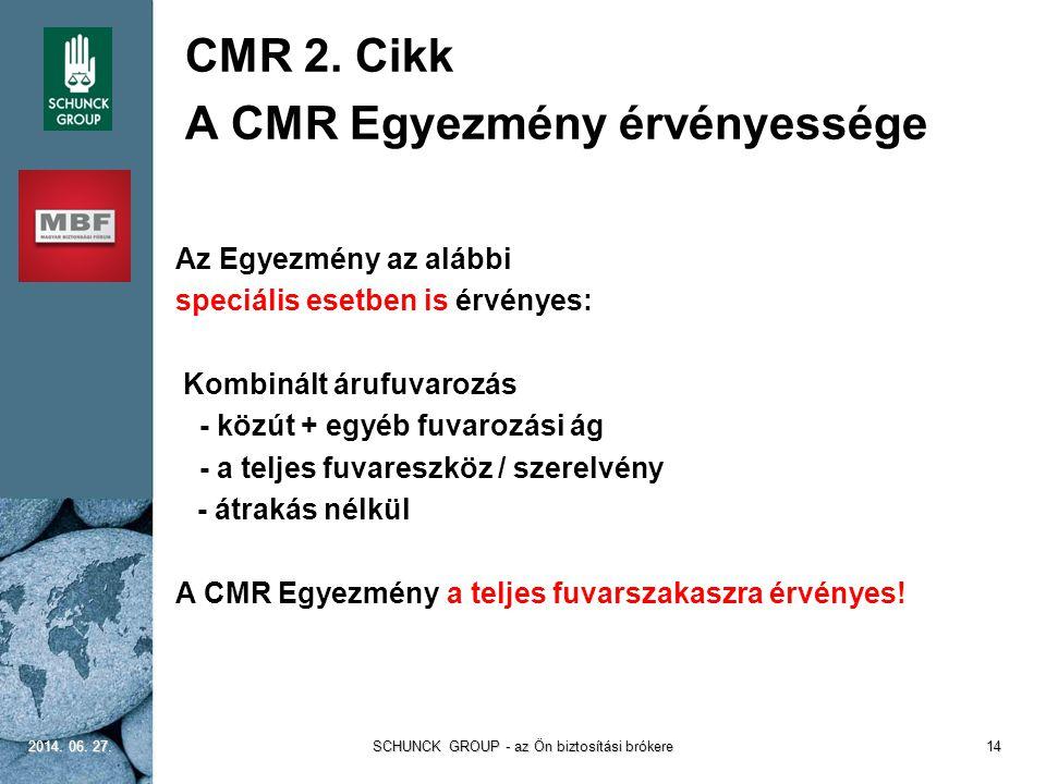 CMR 2. Cikk A CMR Egyezmény érvényessége Az Egyezmény az alábbi speciális esetben is érvényes: Kombinált árufuvarozás - közút + egyéb fuvarozási ág -