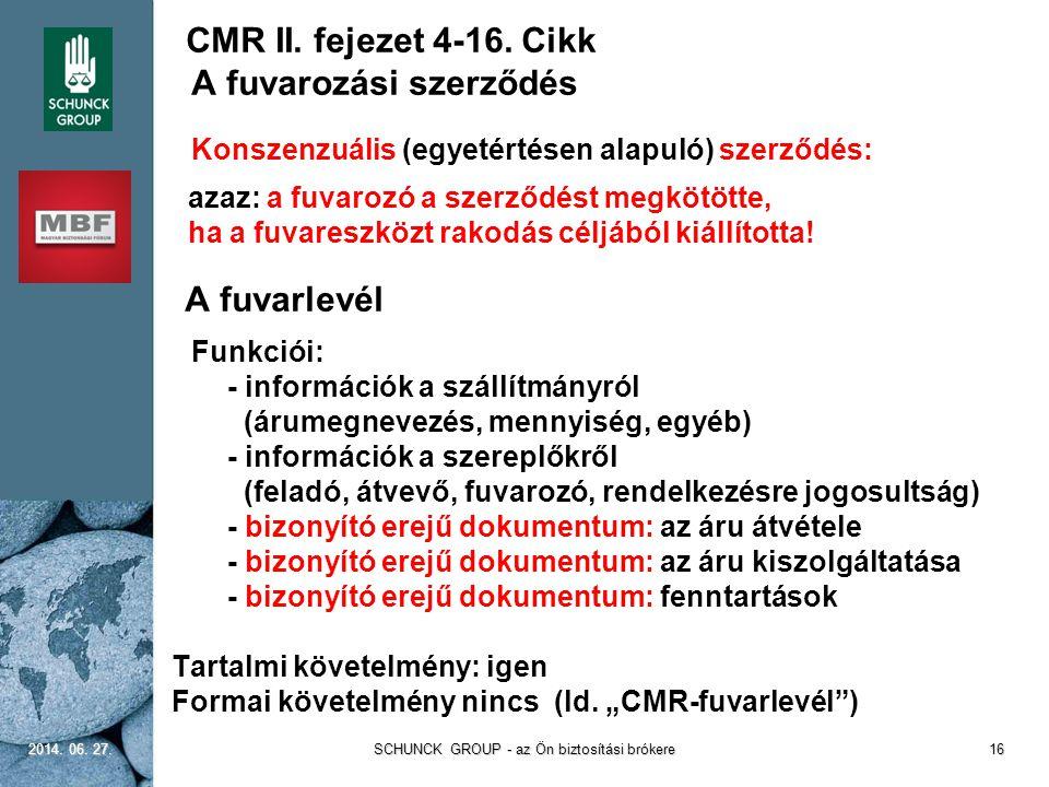 CMR II. fejezet 4-16. Cikk A fuvarozási szerződés Konszenzuális (egyetértésen alapuló) szerződés: azaz: a fuvarozó a szerződést megkötötte, ha a fuvar