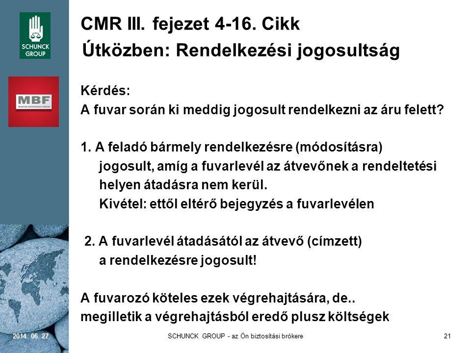 CMR III. fejezet 4-16. Cikk Útközben: Rendelkezési jogosultság Kérdés: A fuvar során ki meddig jogosult rendelkezni az áru felett? 1. A feladó bármely