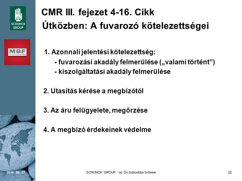 """CMR III. fejezet 4-16. Cikk Útközben: A fuvarozó kötelezettségei 1. Azonnali jelentési kötelezettség: - fuvarozási akadály felmerülése (""""valami történ"""