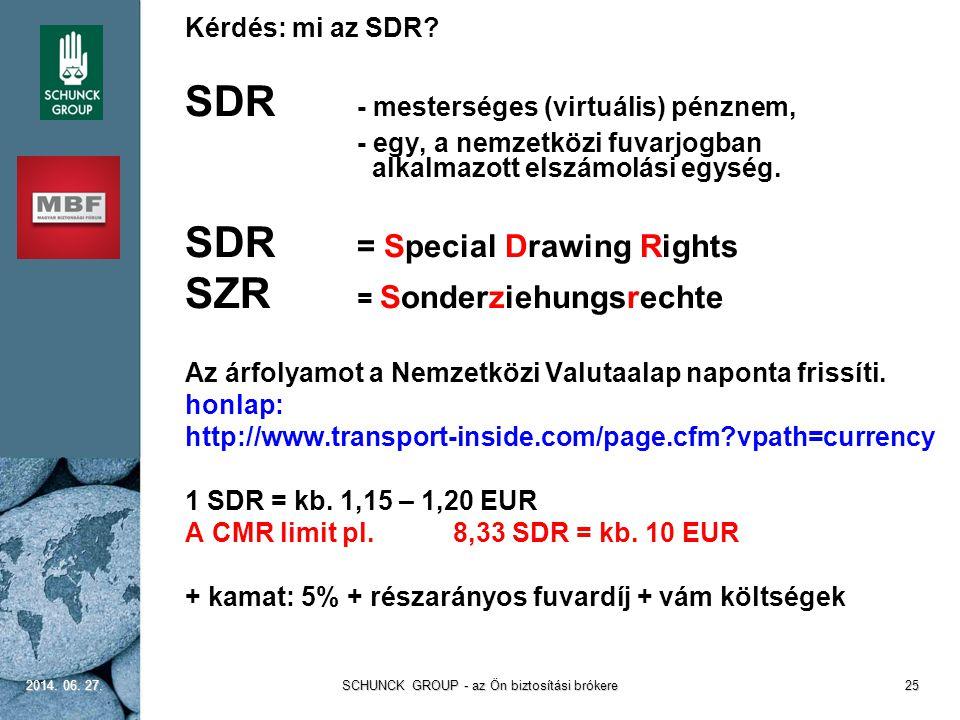  Kérdés: mi az SDR?  SDR - mesterséges (virtuális) pénznem,  - egy, a nemzetközi fuvarjogban alkalmazott elszámolási egység.  SDR = Special Drawin