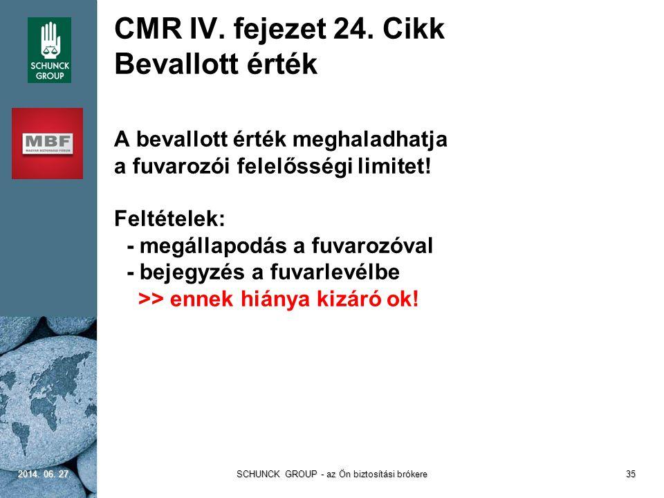 CMR IV. fejezet 24. Cikk Bevallott érték A bevallott érték meghaladhatja a fuvarozói felelősségi limitet! Feltételek: - megállapodás a fuvarozóval - b