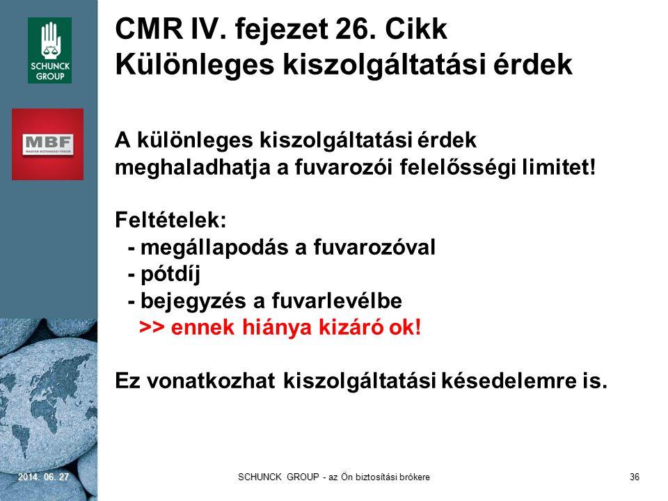 CMR IV. fejezet 26. Cikk Különleges kiszolgáltatási érdek A különleges kiszolgáltatási érdek meghaladhatja a fuvarozói felelősségi limitet! Feltételek