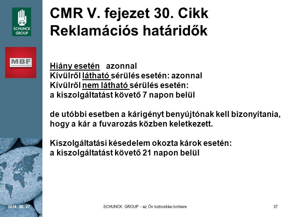 CMR V. fejezet 30. Cikk Reklamációs határidők Hiány esetén azonnal Kívülről látható sérülés esetén: azonnal Kívülről nem látható sérülés esetén: a kis