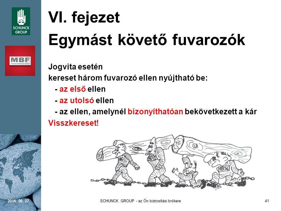 VI. fejezet Egymást követő fuvarozók Jogvita esetén kereset három fuvarozó ellen nyújtható be: - az első ellen - az utolsó ellen - az ellen, amelynél