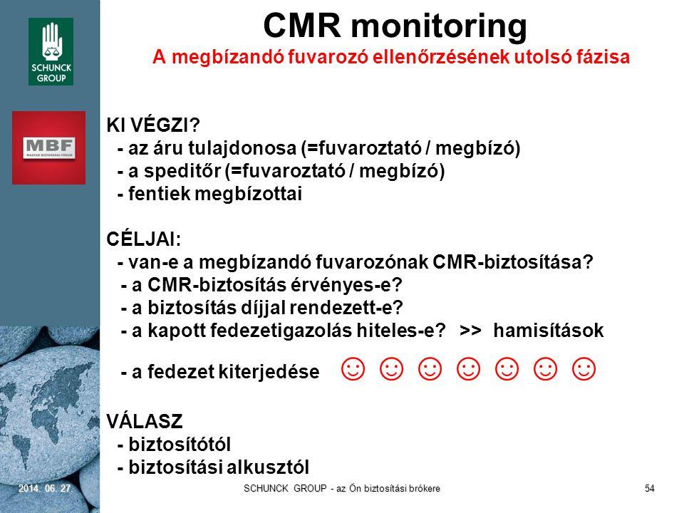 CMR monitoring A megbízandó fuvarozó ellenőrzésének utolsó fázisa KI VÉGZI? - az áru tulajdonosa (=fuvaroztató / megbízó) - a speditőr (=fuvaroztató /