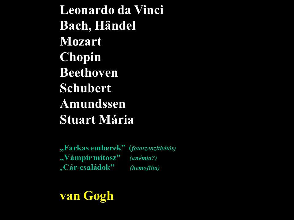 """Leonardo da Vinci Bach, Händel Mozart Chopin Beethoven Schubert Amundssen Stuart Mária """"Farkas emberek"""" ( fotoszenzitivitás) """"Vámpír mítosz"""" (anémia?)"""