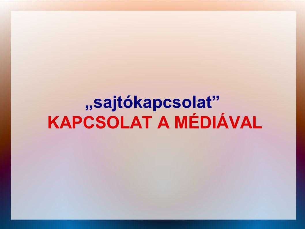 """KAPCSOLAT A MÉDIÁVAL """"sajtókapcsolat"""" KAPCSOLAT A MÉDIÁVAL"""