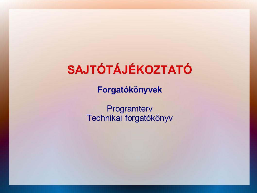 SAJTÓTÁJÉKOZTATÓ Forgatókönyvek Programterv Technikai forgatókönyv