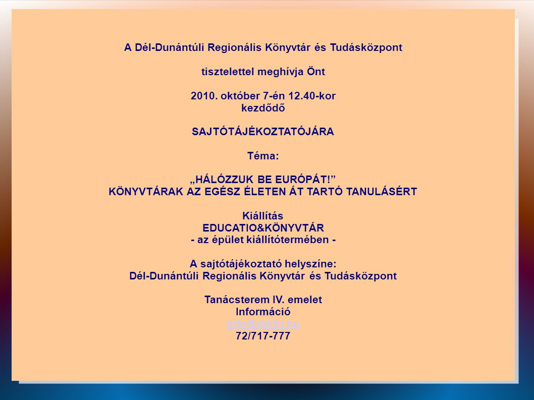 """A Dél-Dunántúli Regionális Könyvtár és Tudásközpont tisztelettel meghívja Önt 2010. október 7-én 12.40-kor kezdődő SAJTÓTÁJÉKOZTATÓJÁRA Téma: """"HÁLÓZZU"""