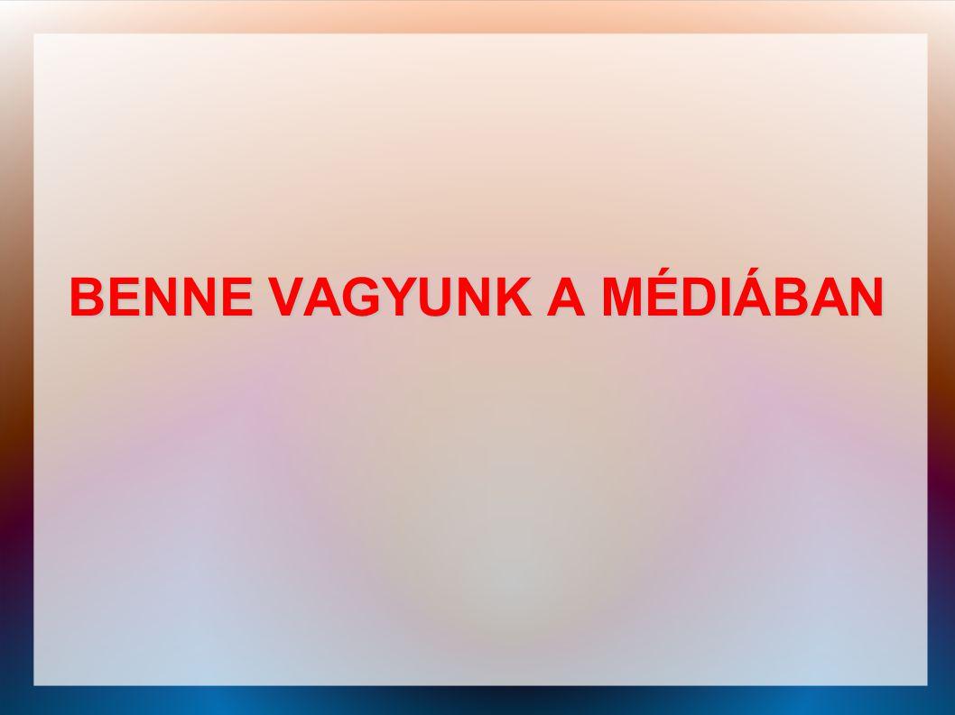 BENNE VAGYUNK A MÉDIÁBAN