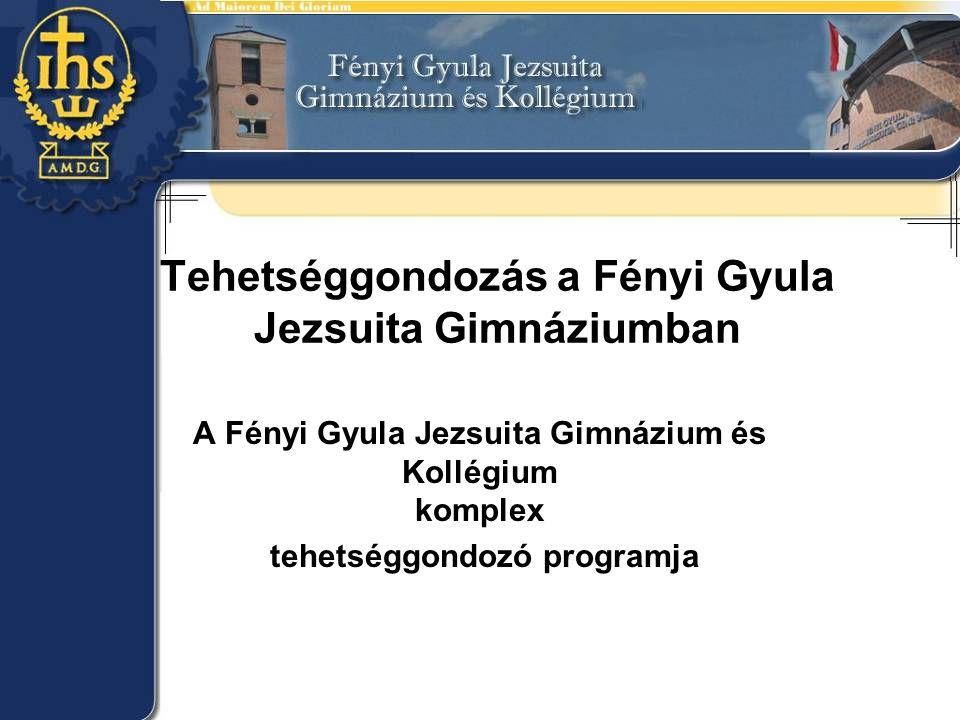 Tehetséggondozás a Fényi Gyula Jezsuita Gimnáziumban A Fényi Gyula Jezsuita Gimnázium és Kollégium komplex tehetséggondozó programja