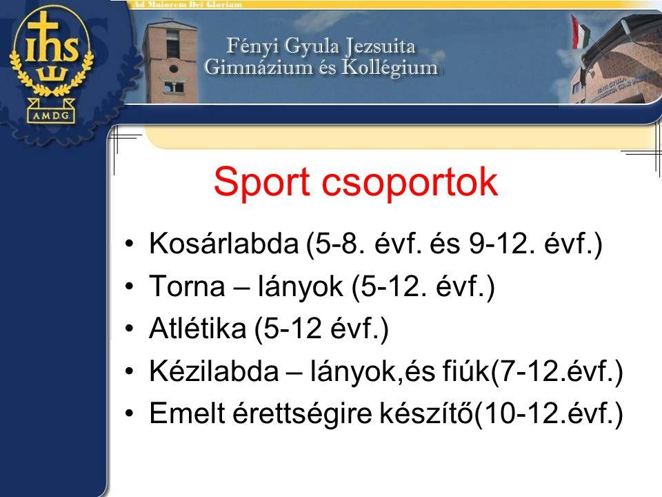 Sport csoportok •Kosárlabda (5-8. évf. és 9-12. évf.) •Torna – lányok (5-12. évf.) •Atlétika (5-12 évf.) •Kézilabda – lányok,és fiúk(7-12.évf.) •Emelt