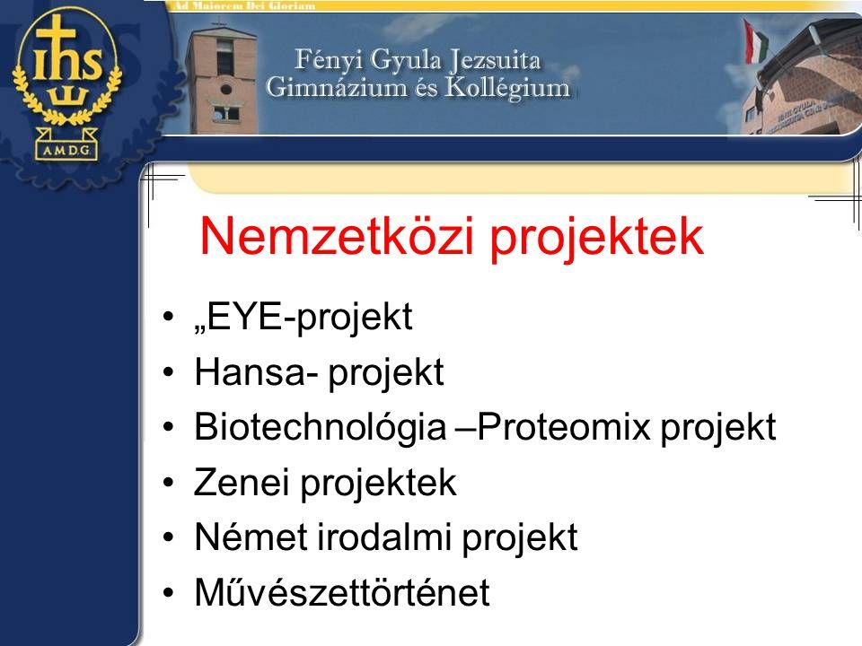 "Nemzetközi projektek •""EYE-projekt •Hansa- projekt •Biotechnológia –Proteomix projekt •Zenei projektek •Német irodalmi projekt •Művészettörténet"