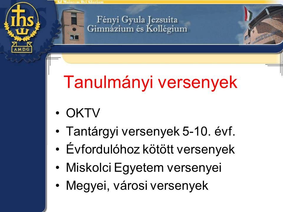 Tanulmányi versenyek •OKTV •Tantárgyi versenyek 5-10. évf. •Évfordulóhoz kötött versenyek •Miskolci Egyetem versenyei •Megyei, városi versenyek