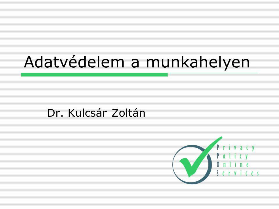 Adatvédelem a munkahelyen Dr. Kulcsár Zoltán