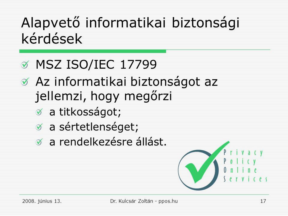 Alapvető informatikai biztonsági kérdések MSZ ISO/IEC 17799 Az informatikai biztonságot az jellemzi, hogy megőrzi a titkosságot; a sértetlenséget; a rendelkezésre állást.