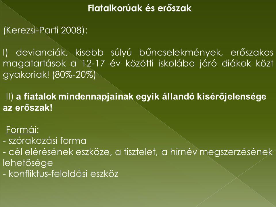 Fiatalkorúak és erőszak (Kerezsi-Parti 2008): I) devianciák, kisebb súlyú bűncselekmények, erőszakos magatartások a 12-17 év közötti iskolába járó diákok közt gyakoriak.