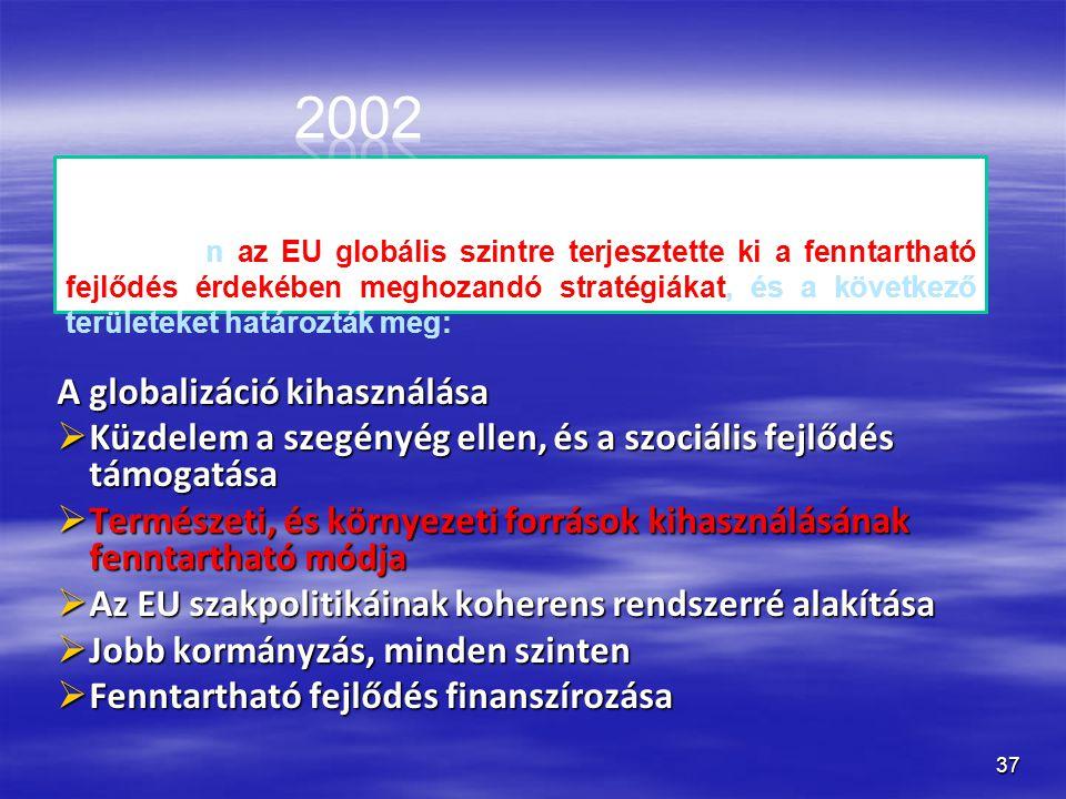 37 A globalizáció kihasználása  Küzdelem a szegényég ellen, és a szociális fejlődés támogatása  Természeti, és környezeti források kihasználásának f